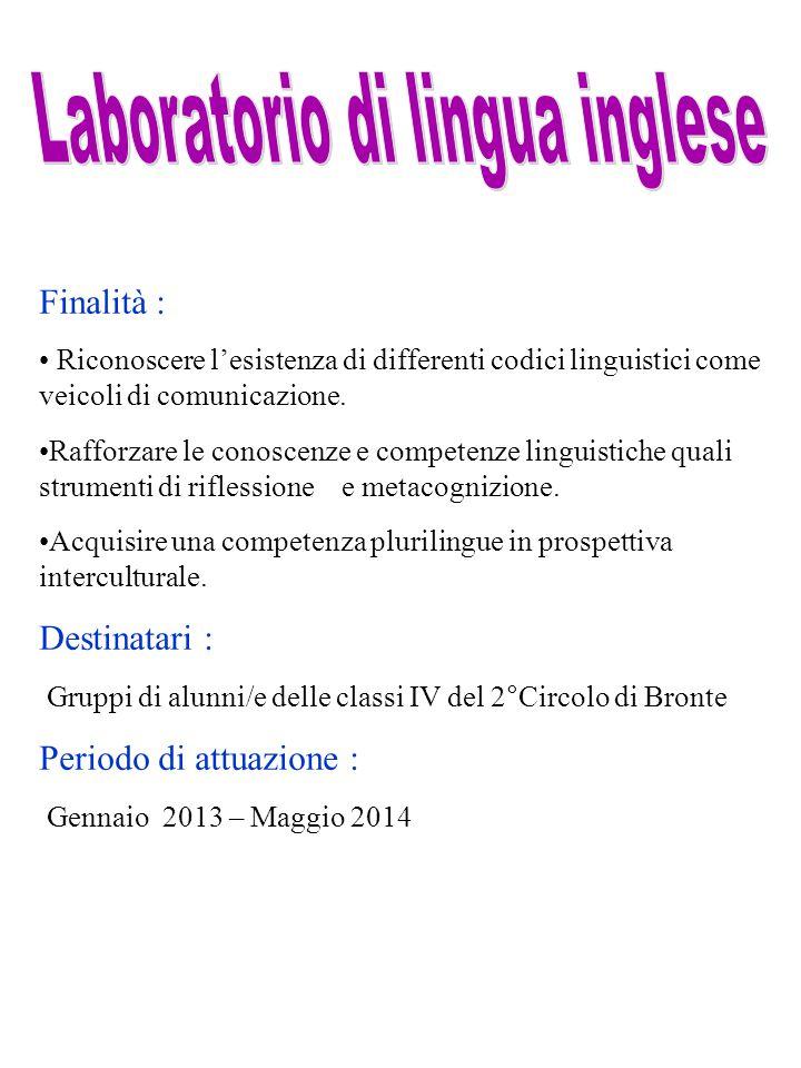 Finalità : Riconoscere l'esistenza di differenti codici linguistici come veicoli di comunicazione. Rafforzare le conoscenze e competenze linguistiche