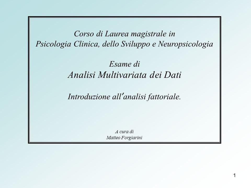1 Corso di Laurea magistrale in Psicologia Clinica, dello Sviluppo e Neuropsicologia Esame di Analisi Multivariata dei Dati Introduzione all'analisi f
