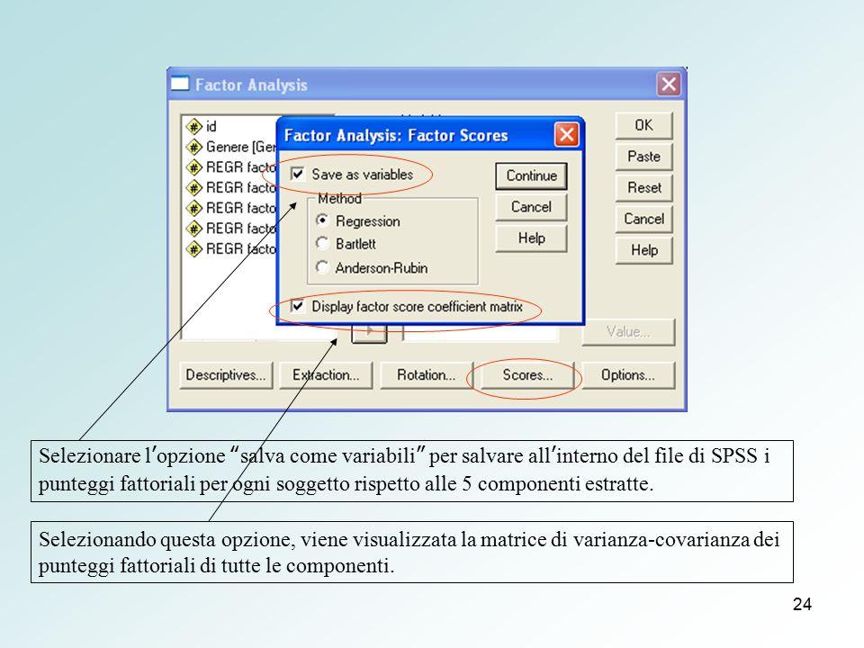 """24 Selezionare l'opzione """"salva come variabili"""" per salvare all'interno del file di SPSS i punteggi fattoriali per ogni soggetto rispetto alle 5 compo"""
