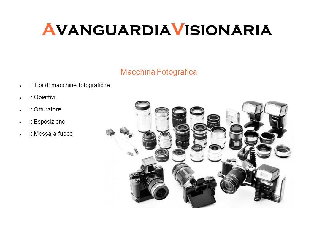 AvanguardiaVisionaria Macchina Fotografica :: Tipi di macchine fotografiche :: Obiettivi :: Otturatore :: Esposizione :: Messa a fuoco