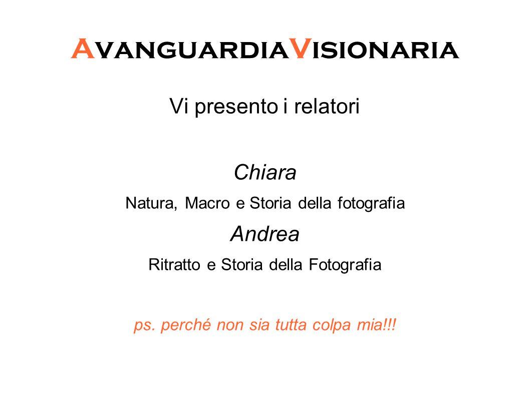 AvanguardiaVisionaria Vi presento i relatori Chiara Natura, Macro e Storia della fotografia Andrea Ritratto e Storia della Fotografia ps.