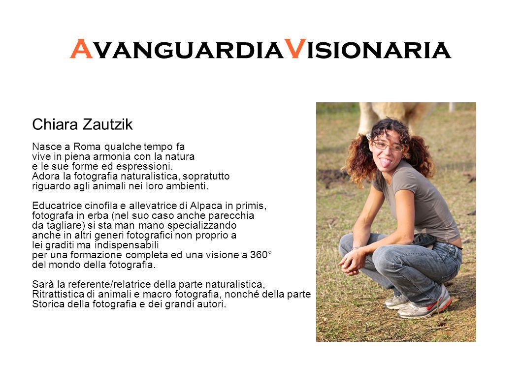 AvanguardiaVisionaria Chiara Zautzik Nasce a Roma qualche tempo fa vive in piena armonia con la natura e le sue forme ed espressioni.
