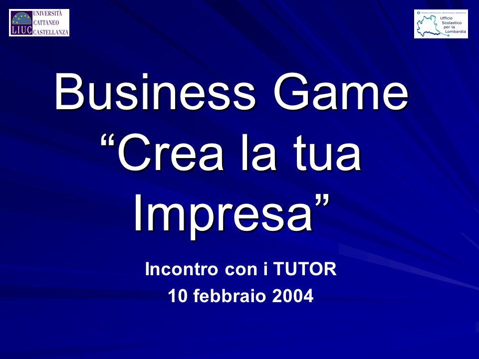 """Business Game """"Crea la tua Impresa"""" Incontro con i TUTOR 10 febbraio 2004"""