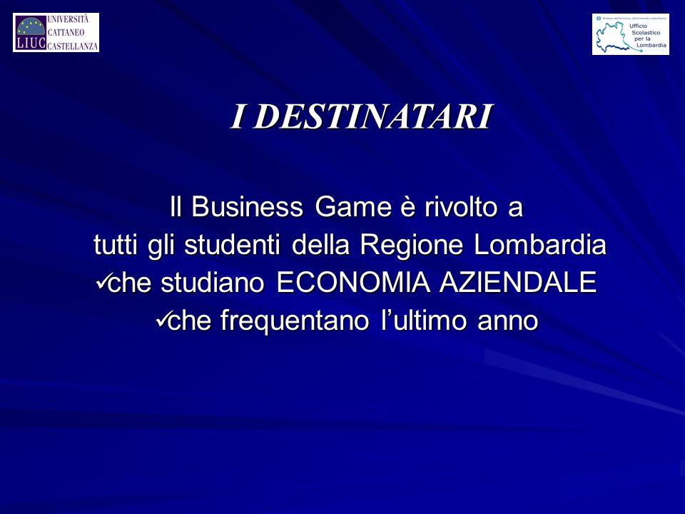 Il Business Game è rivolto a tutti gli studenti della Regione Lombardia tutti gli studenti della Regione Lombardia che studiano ECONOMIA AZIENDALE che