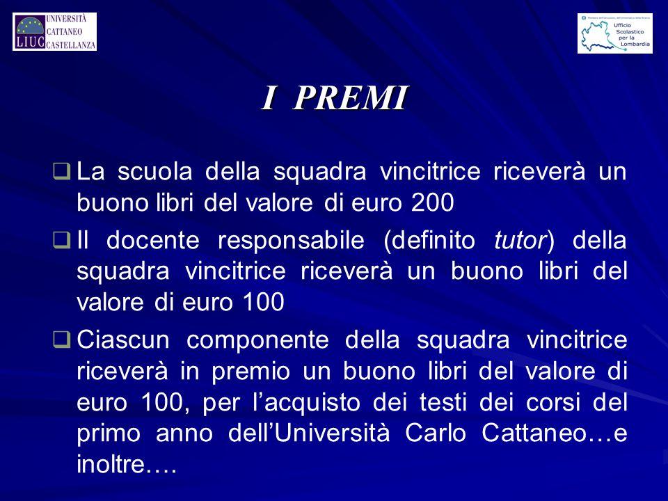 I PREMI q La scuola della squadra vincitrice riceverà un buono libri del valore di euro 200 q Il docente responsabile (definito tutor) della squadra v