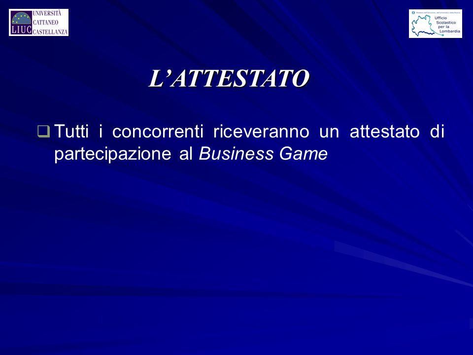 L'ATTESTATO q Tutti i concorrenti riceveranno un attestato di partecipazione al Business Game