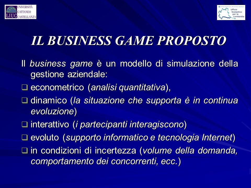 IL BUSINESS GAME PROPOSTO Il business game è un modello di simulazione della gestione aziendale: q econometrico (analisi quantitativa), q dinamico (la