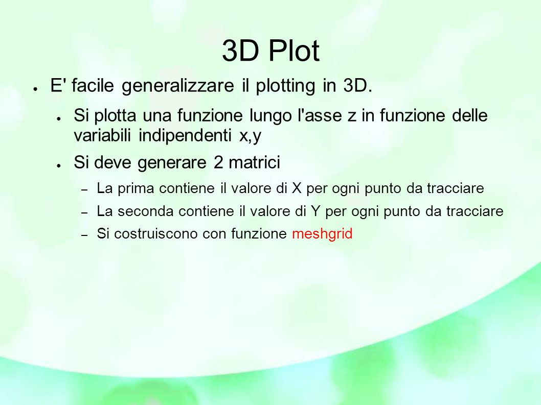 3D Plot ● E facile generalizzare il plotting in 3D.