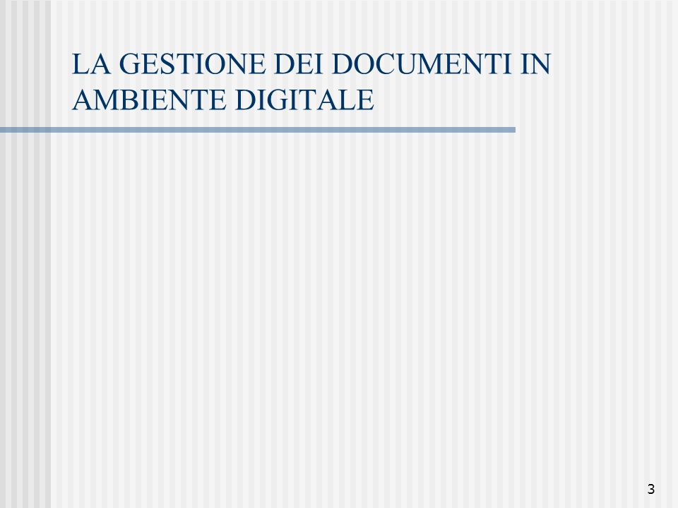 3 LA GESTIONE DEI DOCUMENTI IN AMBIENTE DIGITALE