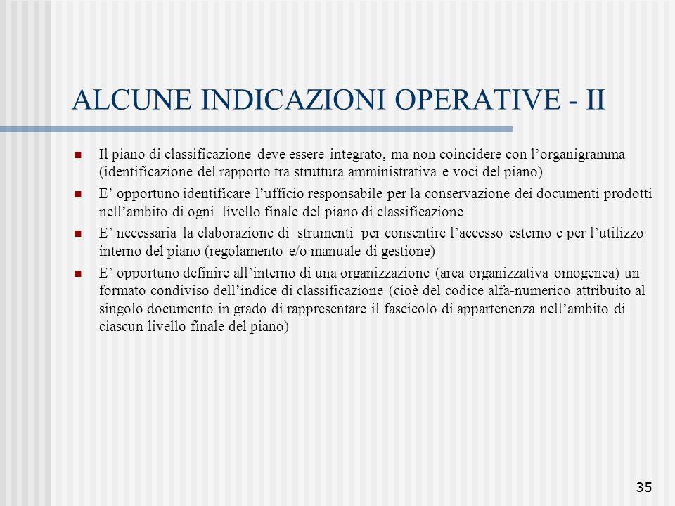 35 ALCUNE INDICAZIONI OPERATIVE - II Il piano di classificazione deve essere integrato, ma non coincidere con l'organigramma (identificazione del rapp
