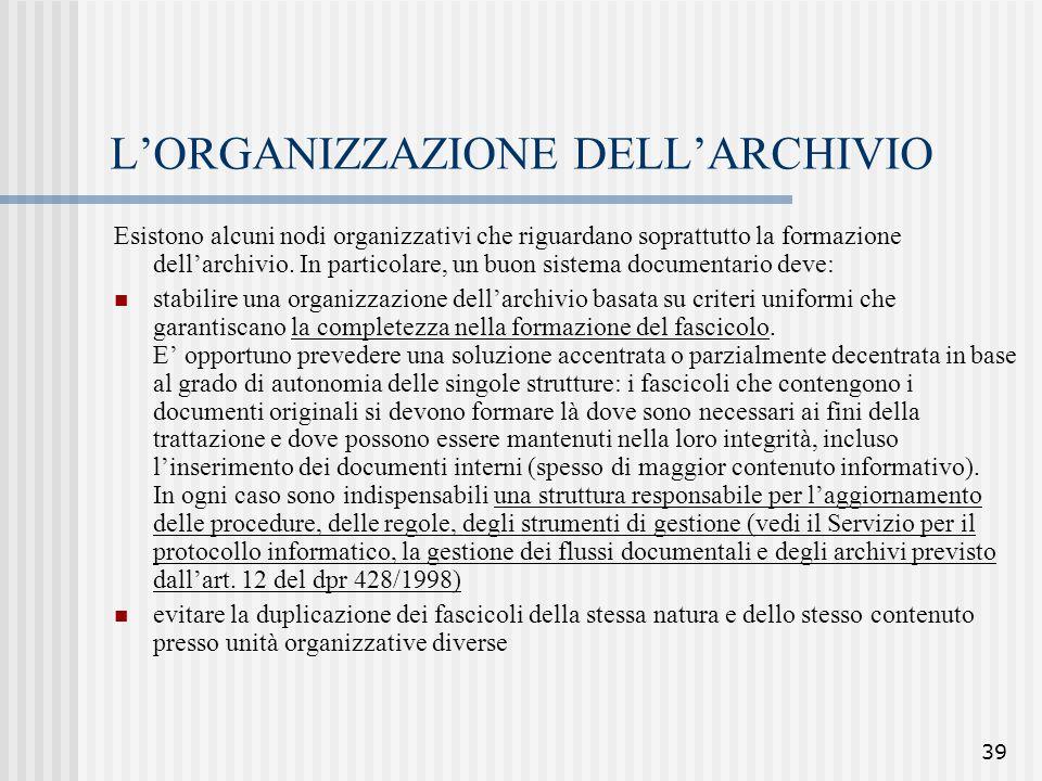 39 L'ORGANIZZAZIONE DELL'ARCHIVIO Esistono alcuni nodi organizzativi che riguardano soprattutto la formazione dell'archivio. In particolare, un buon s