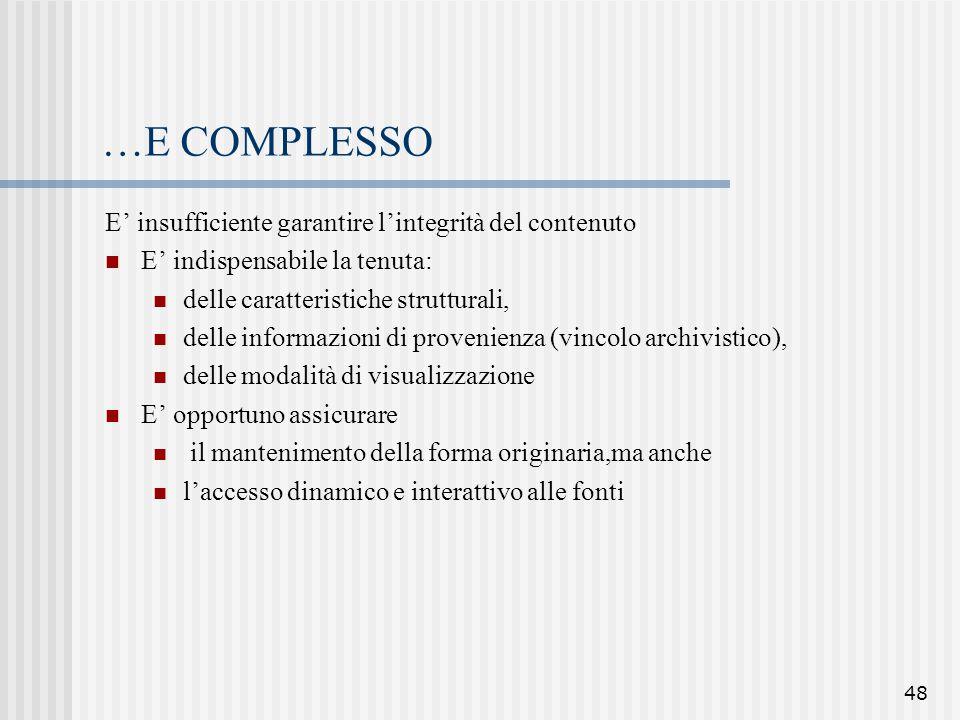 48 …E COMPLESSO E' insufficiente garantire l'integrità del contenuto E' indispensabile la tenuta: delle caratteristiche strutturali, delle informazion