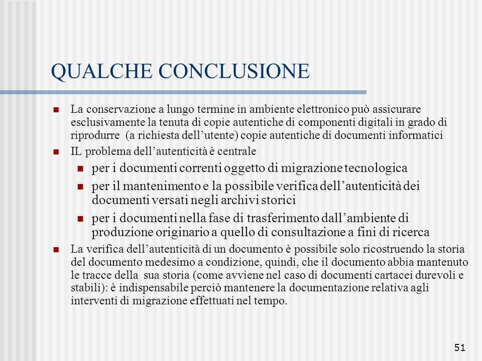 51 QUALCHE CONCLUSIONE La conservazione a lungo termine in ambiente elettronico può assicurare esclusivamente la tenuta di copie autentiche di compone