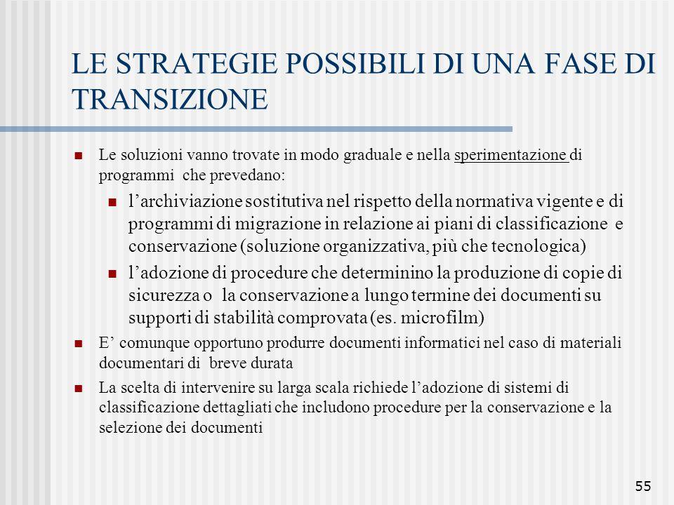 55 LE STRATEGIE POSSIBILI DI UNA FASE DI TRANSIZIONE Le soluzioni vanno trovate in modo graduale e nella sperimentazione di programmi che prevedano: l