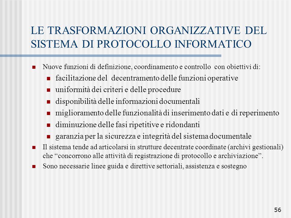 56 LE TRASFORMAZIONI ORGANIZZATIVE DEL SISTEMA DI PROTOCOLLO INFORMATICO Nuove funzioni di definizione, coordinamento e controllo con obiettivi di: fa