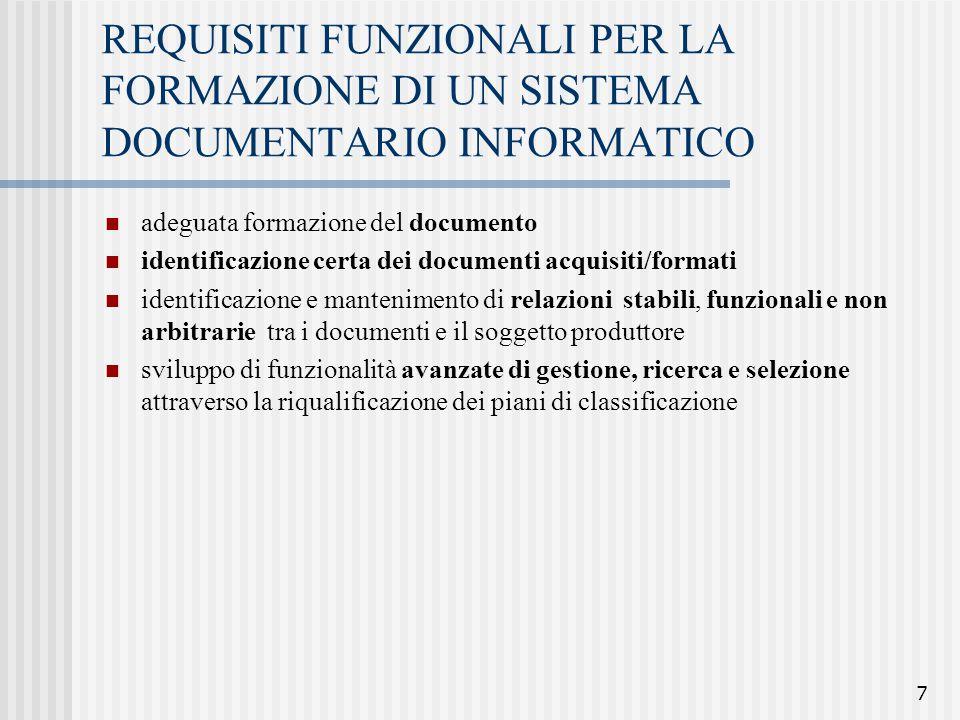 7 REQUISITI FUNZIONALI PER LA FORMAZIONE DI UN SISTEMA DOCUMENTARIO INFORMATICO adeguata formazione del documento identificazione certa dei documenti