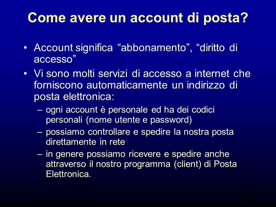 """16 Come avere un account di posta? Account significa """"abbonamento"""", """"diritto di accesso"""" Vi sono molti servizi di accesso a internet che forniscono au"""
