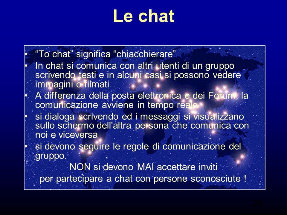 """20 Le chat """"To chat"""" significa """"chiacchierare"""" In chat si comunica con altri utenti di un gruppo scrivendo testi e in alcuni casi si possono vedere im"""
