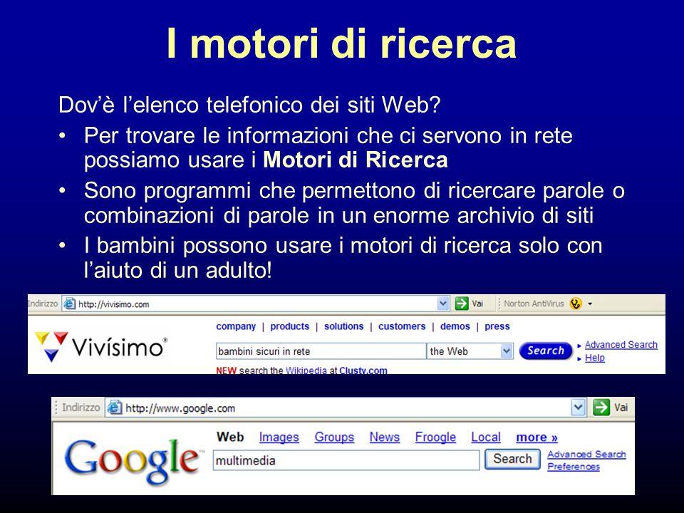 30 I motori di ricerca Dov'è l'elenco telefonico dei siti Web? Per trovare le informazioni che ci servono in rete possiamo usare i Motori di Ricerca S