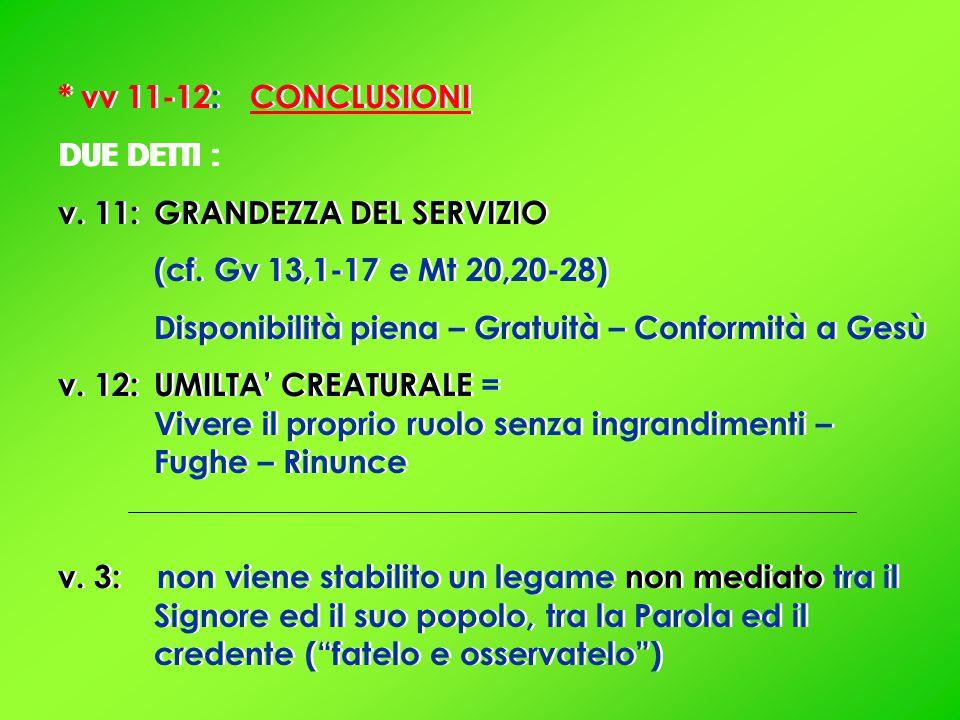 * vv 11-12: CONCLUSIONI DUE DETTI : v. 11: GRANDEZZA DEL SERVIZIO (cf.