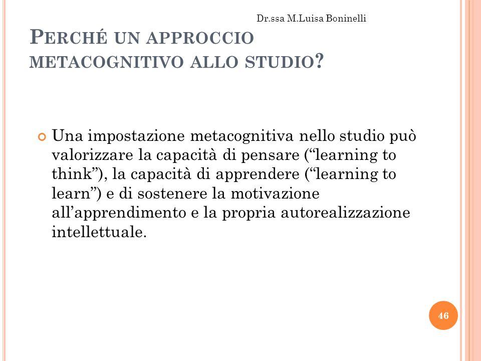 """P ERCHÉ UN APPROCCIO METACOGNITIVO ALLO STUDIO ? Una impostazione metacognitiva nello studio può valorizzare la capacità di pensare (""""learning to thin"""