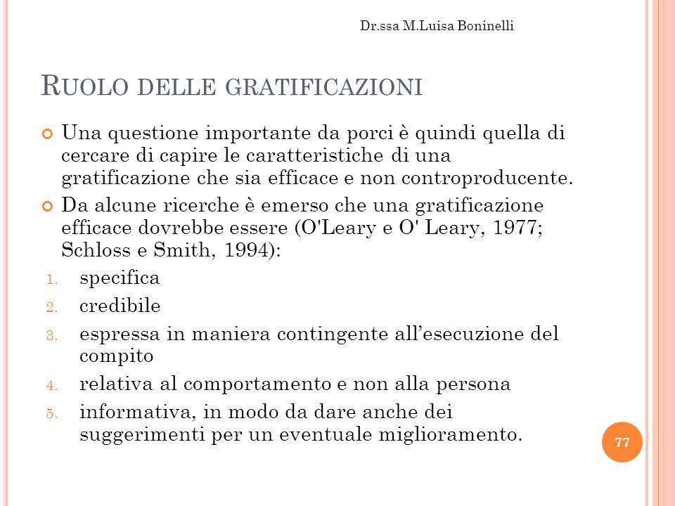 R UOLO DELLE GRATIFICAZIONI Una questione importante da porci è quindi quella di cercare di capire le caratteristiche di una gratificazione che sia ef
