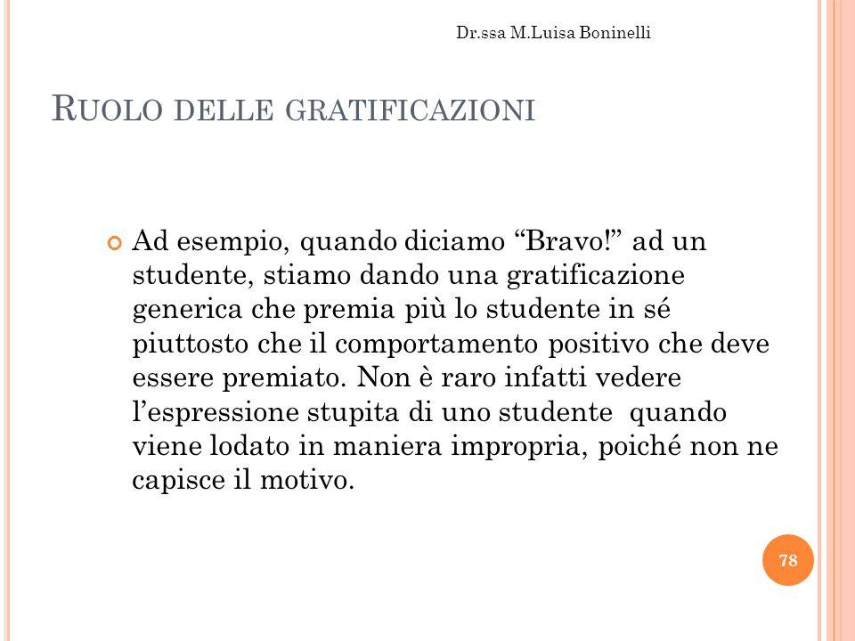 """R UOLO DELLE GRATIFICAZIONI Ad esempio, quando diciamo """"Bravo!"""" ad un studente, stiamo dando una gratificazione generica che premia più lo studente in"""