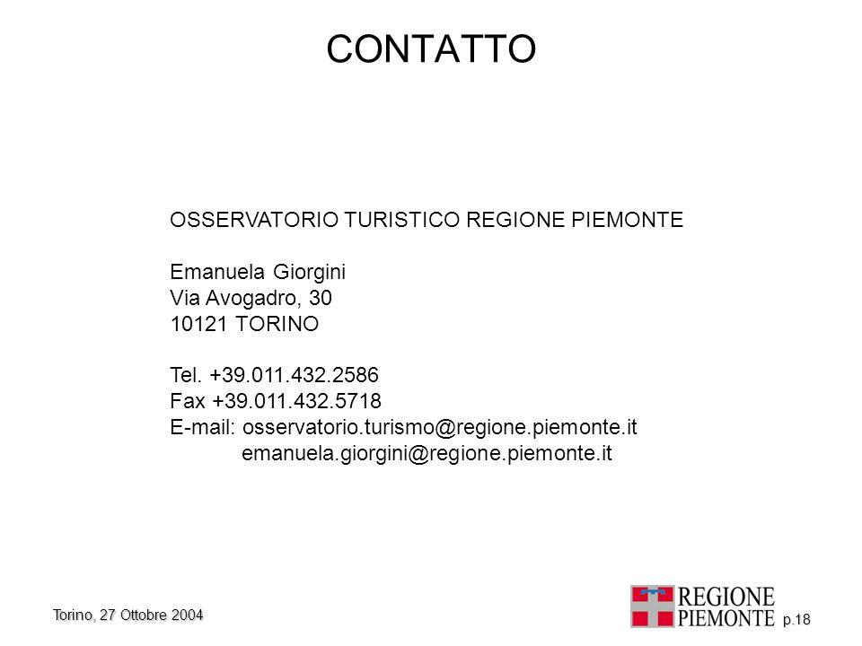 Torino, 27 Ottobre 2004 p.18 CONTATTO OSSERVATORIO TURISTICO REGIONE PIEMONTE Emanuela Giorgini Via Avogadro, 30 10121 TORINO Tel. +39.011.432.2586 Fa