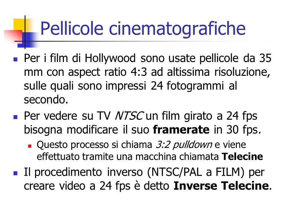 Pellicole cinematografiche Per i film di Hollywood sono usate pellicole da 35 mm con aspect ratio 4:3 ad altissima risoluzione, sulle quali sono impressi 24 fotogrammi al secondo.