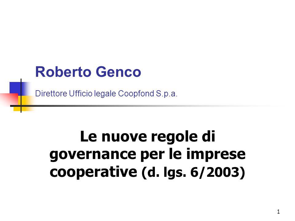 1 Roberto Genco Direttore Ufficio legale Coopfond S.p.a. Le nuove regole di governance per le imprese cooperative (d. lgs. 6/2003)