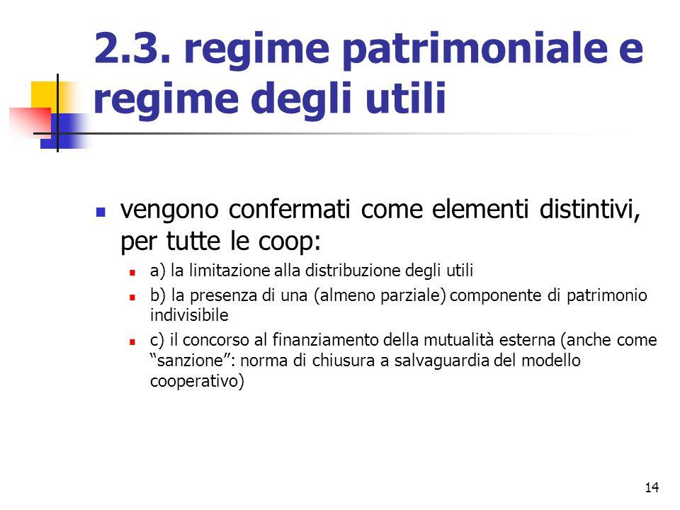 14 2.3. regime patrimoniale e regime degli utili vengono confermati come elementi distintivi, per tutte le coop: a) la limitazione alla distribuzione