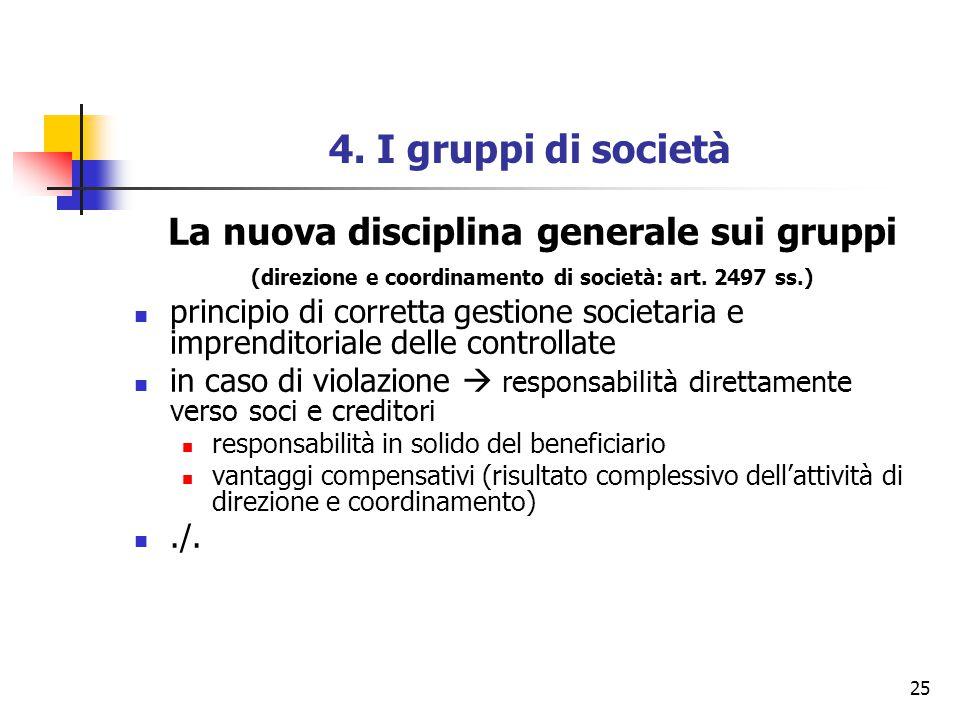 25 4. I gruppi di società La nuova disciplina generale sui gruppi (direzione e coordinamento di società: art. 2497 ss.) principio di corretta gestione