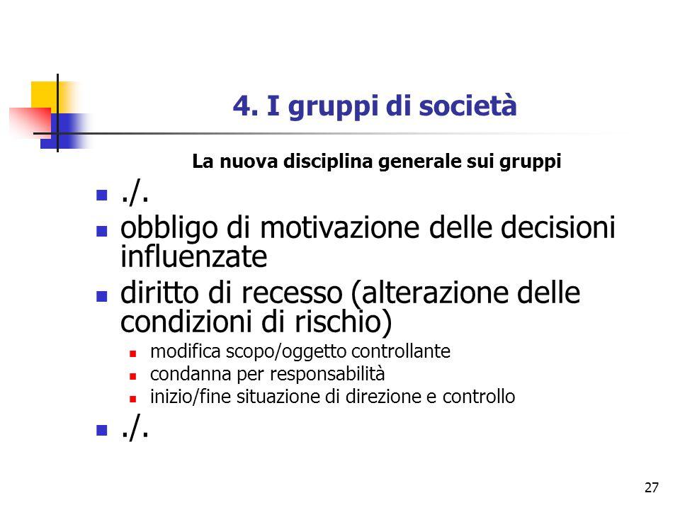 27 4. I gruppi di società La nuova disciplina generale sui gruppi./. obbligo di motivazione delle decisioni influenzate diritto di recesso (alterazion