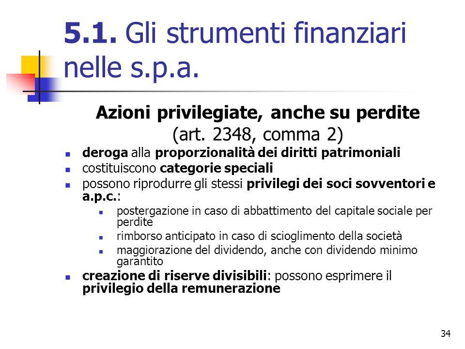 34 5.1. Gli strumenti finanziari nelle s.p.a. Azioni privilegiate, anche su perdite (art. 2348, comma 2) deroga alla proporzionalità dei diritti patri