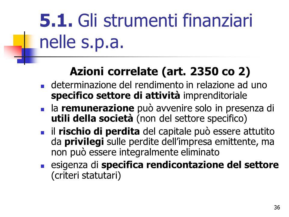 36 5.1. Gli strumenti finanziari nelle s.p.a. Azioni correlate (art. 2350 co 2) determinazione del rendimento in relazione ad uno specifico settore di