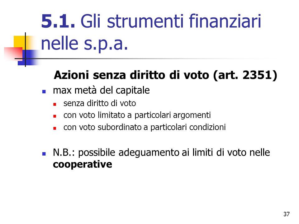 37 5.1. Gli strumenti finanziari nelle s.p.a. Azioni senza diritto di voto (art. 2351) max metà del capitale senza diritto di voto con voto limitato a