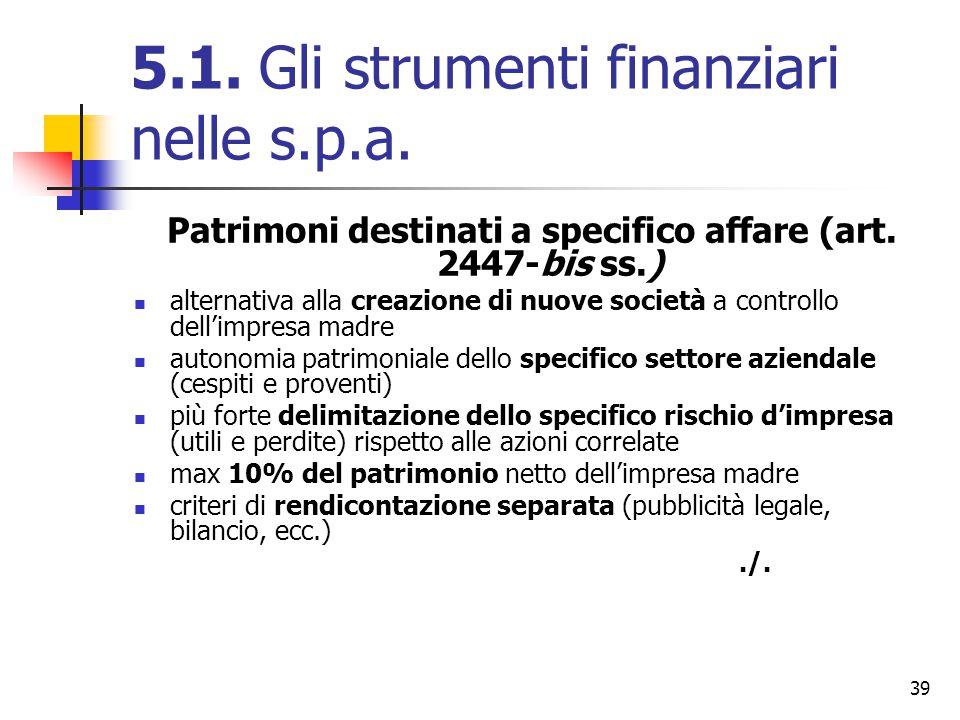 39 5.1. Gli strumenti finanziari nelle s.p.a. Patrimoni destinati a specifico affare (art. 2447-bis ss.) alternativa alla creazione di nuove società a