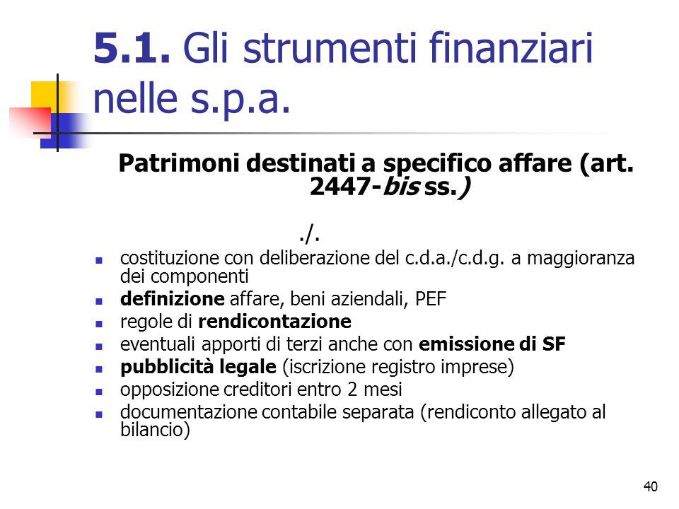40 5.1. Gli strumenti finanziari nelle s.p.a. Patrimoni destinati a specifico affare (art. 2447-bis ss.)./. costituzione con deliberazione del c.d.a./