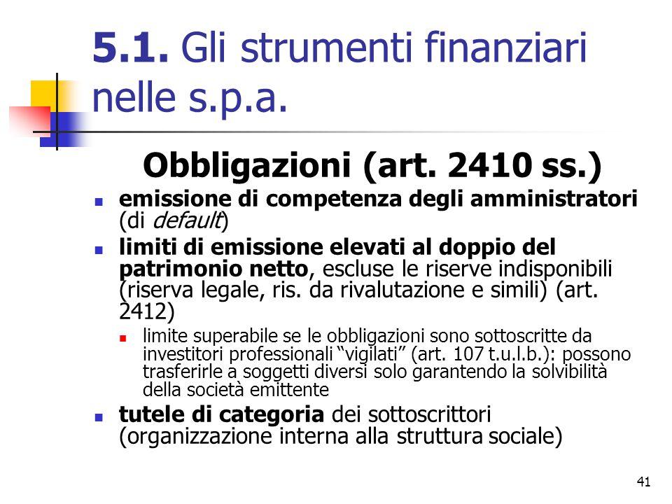 41 5.1. Gli strumenti finanziari nelle s.p.a. Obbligazioni (art. 2410 ss.) emissione di competenza degli amministratori (di default) limiti di emissio