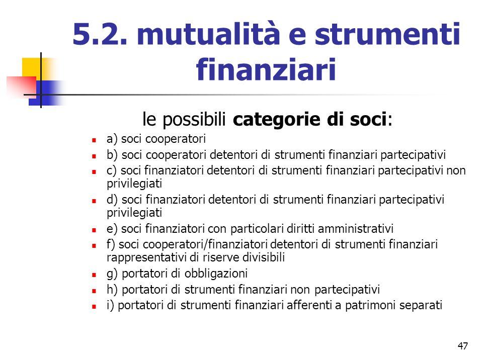 47 5.2. mutualità e strumenti finanziari le possibili categorie di soci: a) soci cooperatori b) soci cooperatori detentori di strumenti finanziari par