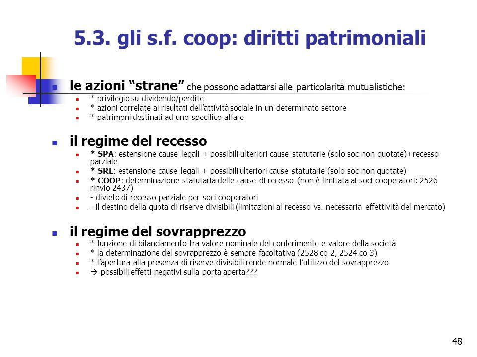 """48 5.3. gli s.f. coop: diritti patrimoniali le azioni """"strane"""" che possono adattarsi alle particolarità mutualistiche: * privilegio su dividendo/perdi"""