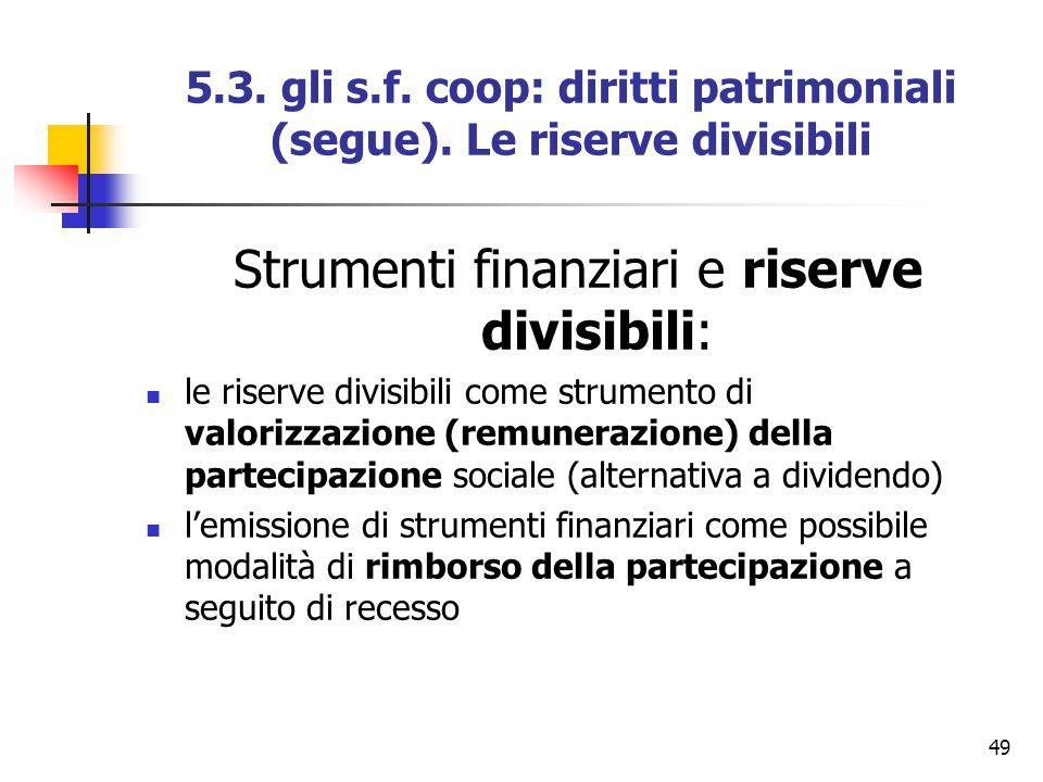 49 5.3. gli s.f. coop: diritti patrimoniali (segue). Le riserve divisibili Strumenti finanziari e riserve divisibili: le riserve divisibili come strum