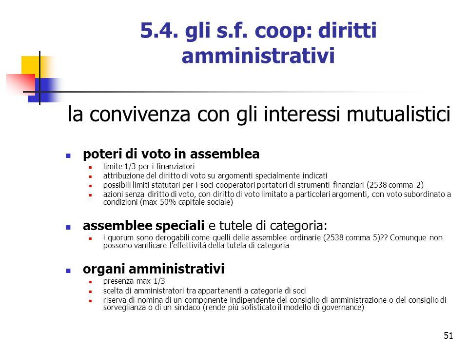 51 5.4. gli s.f. coop: diritti amministrativi la convivenza con gli interessi mutualistici poteri di voto in assemblea limite 1/3 per i finanziatori a