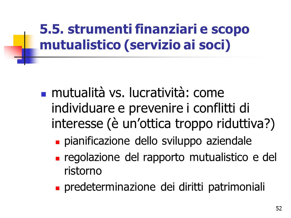 52 5.5. strumenti finanziari e scopo mutualistico (servizio ai soci) mutualità vs. lucratività: come individuare e prevenire i conflitti di interesse