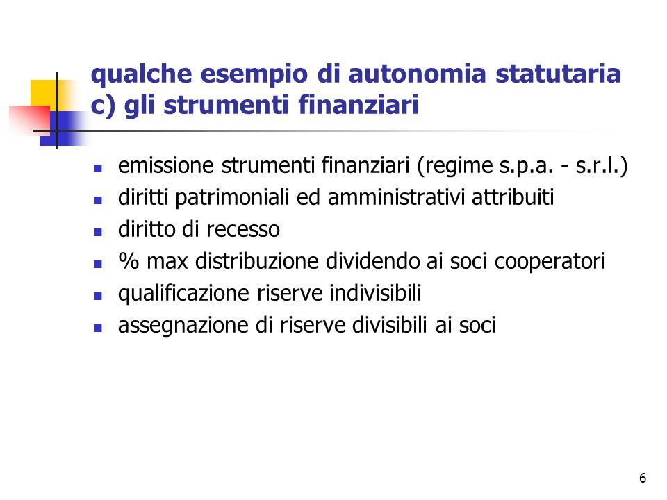 6 qualche esempio di autonomia statutaria c) gli strumenti finanziari emissione strumenti finanziari (regime s.p.a. - s.r.l.) diritti patrimoniali ed