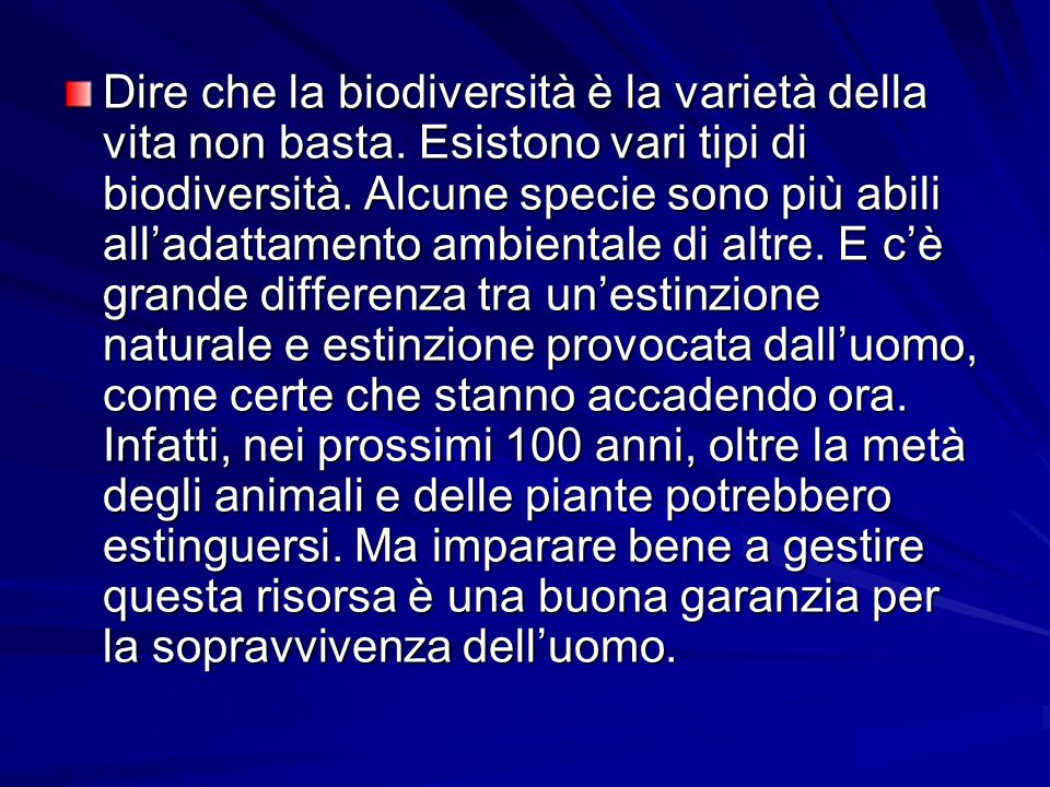 Dire che la biodiversità è la varietà della vita non basta. Esistono vari tipi di biodiversità. Alcune specie sono più abili all'adattamento ambiental