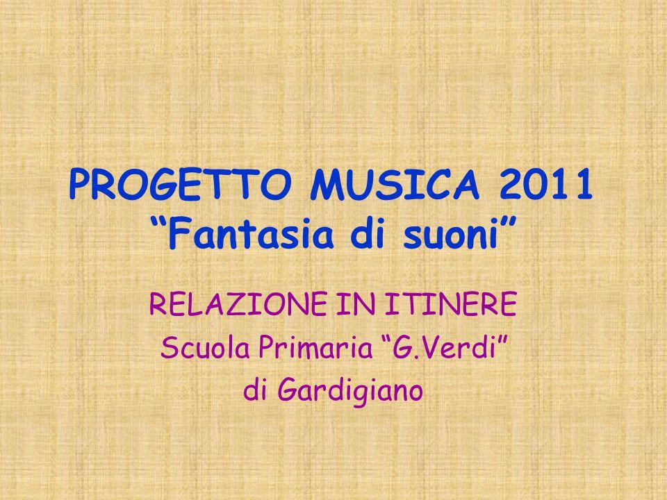 PROGETTO MUSICA 2011 Fantasia di suoni RELAZIONE IN ITINERE Scuola Primaria G.Verdi di Gardigiano