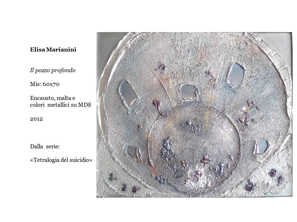 Elisa Marianini Il pozzo profondo Mis: 60x70 Encausto, malta e colori metallici su MDS 2012 Dalla serie: «Tetralogia del suicidio»
