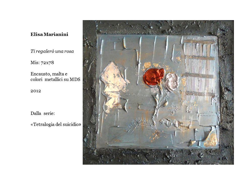 Elisa Marianini Ti regalerò una rosa Mis: 72x78 Encausto, malta e colori metallici su MDS 2012 Dalla serie: «Tetralogia del suicidio »