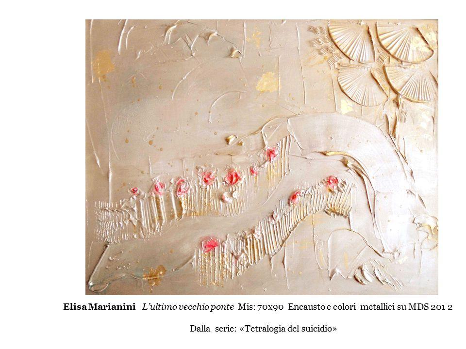 Elisa Marianini L'ultimo vecchio ponte Mis: 70x90 Encausto e colori metallici su MDS 201 2 Dalla serie: «Tetralogia del suicidio»